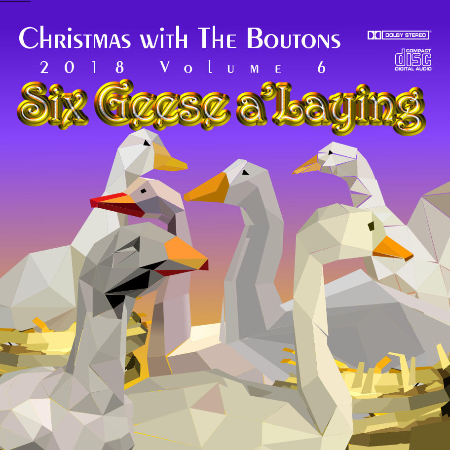 Christmas with The Boutons. 2018 Vol 6. Six Geese a'Laying